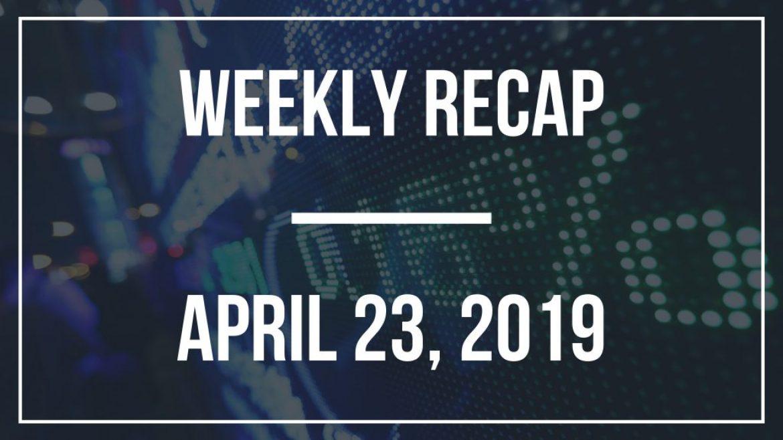 Weekly Recap – April 23, 2019