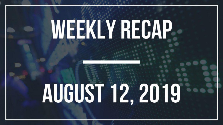 Weekly Recap – August 12, 2019