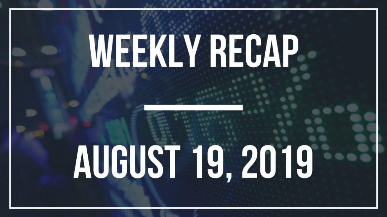 Weekly Recap – August 19, 2019