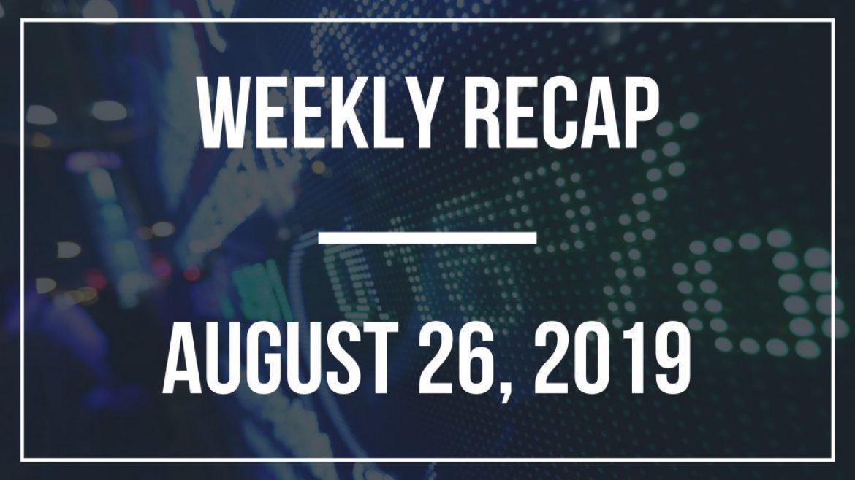 Weekly Recap – August 26, 2019